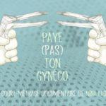 Le documentaire sur les violences gynécologiques « Paye (pas) ton gynéco »